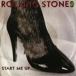 If you start me up I'll never stop - Rolling Stones
